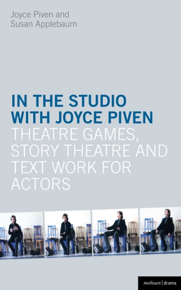 In the Studio with Joyce Piven - Theatre Games, Story Theatre and Text Work for Actors eBook by Joyce Piven,Susan Applebaum