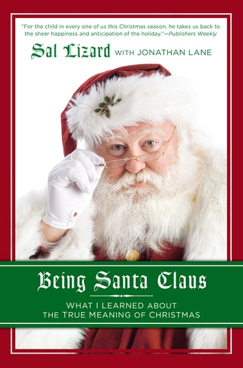 Being Santa Claus - What I Learned about the True Meaning of Christmas ebook by Sal Lizard,Jonathan Lane