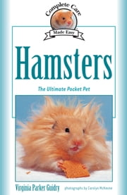 Complete Care Made Easy, Hamsters - The Ultimate Pocket Pet ebook by Virginia Parker Guidry,Carolyn McKeone