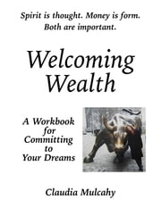 Welcoming Wealth - A Workbook for Committing to Your Dreams ebook by Claudia Mulcahy