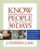 Know the Most Fascinating People of the Bible in 30 Days ebook by Lang, J. Stephen