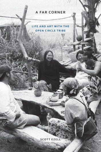 A Far Corner - Life and Art with the Open Circle Tribe ebook by Scott Ezell