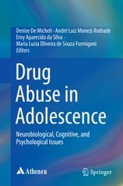 Drug Abuse in Adolescence - Neurobiological, Cognitive, and Psychological Issues ebook by Denise de Micheli,Andre Luiz Monezi Andrade,Eroy Aparecida da Silva,Maria Lucia Oliveira de Souza Formigoni