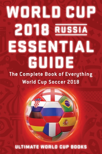 World Cup 2018 Russia Essential Guide ebook by Ultimate World Cup Books