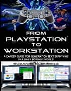 From Playstation To Workstation (Canadian) - A Career Guide for Generation Text Surviving In A Baby Boomer World ebook by Suzanne Kleinberg