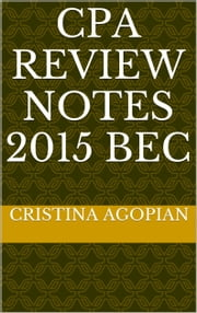 CPA Review Notes 2015: BEC ebook by Cristina Agopian, CPA