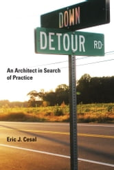 Down Detour Road - An Architect in Search of Practice ebook by Eric J. Cesal