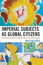 Imperial Subjects as Global Citizens ebook by Mark Lincicome