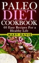Paleo Diet Cookbook: 60 Easy Recipes For a Healthy Life - Paleo Diet, #2 ebook by Mary Davis