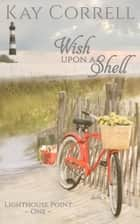 Wish Upon a Shell ebook by Kay Correll