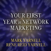 Your First Year in Network Marketing - Overcome Your Fears, Experience Success, and Achieve Your Dreams! audiobook by Mark Yarnell, Rene Reid Yarnell