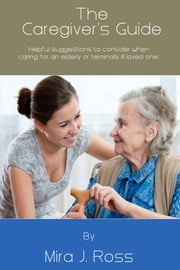 The Caregiver's Guide ebook by Mira J. Ross