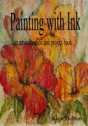 Painting with Ink - An Art Instruction Book ebook by Kate Belton