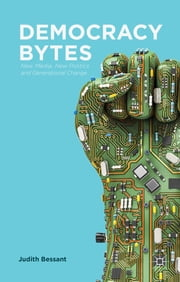 Democracy Bytes - New Media, New Politics and Generational Change ebook by Professor Judith Bessant