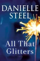 All That Glitters - A Novel ekitaplar by Danielle Steel