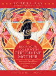 Rock Your World with the Divine Mother ebook by Sondra Ray