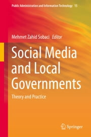 Social Media and Local Governments - Theory and Practice ebook by Mehmet Zahid Sobaci