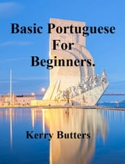 Basic Portuguese For Beginners. ebook by Kerry Butters