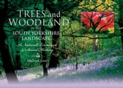 Trees and Woodland in the South Yorkshire Landscape - A Natural, Economic and Social History ebook by Melvyn Jones