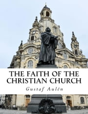The Faith of the Christian Church ebook by Gustaf Aulén