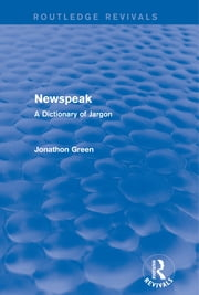 Newspeak (Routledge Revivals) - A Dictionary of Jargon ebook by Jonathon Green