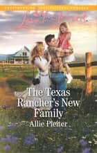 The Texas Rancher's New Family ebook by Allie Pleiter