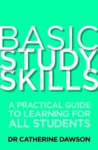 Basic Study Skills - A Practical Guide to Learning for All Students ebook by Dr Catherine Dawson