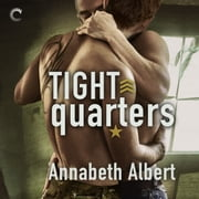 Tight Quarters - Out of Uniform audiobook by Annabeth Albert