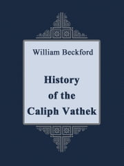 History of the Caliph Vathek ebook by William Beckford