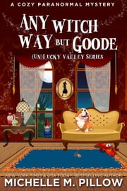 Any Witch Way But Goode - A Cozy Paranormal Mystery - A Happily Everlasting World Novel ebook by Michelle M. Pillow