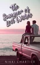 The Summer of Lost Wishes ebook by Nikki Chartier