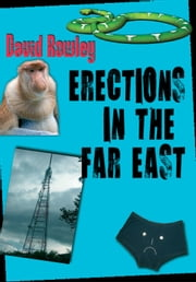 Erections in the Far East ebook by David Rowley