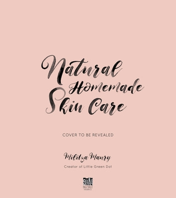 Natural Homemade Skin Care - 60 Cleansers, Toners, Moisturizers and More Made from Whole Food Ingredients ebook by Militza Maury
