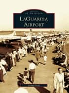 LaGuardia Airport ebook by Joshua Stoff
