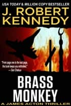 Brass Monkey - A James Acton Thriller, Book #2 ebook by J. Robert Kennedy