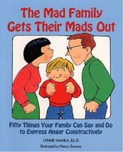 The Mad Family Gets Their Mads Out ebook by Lynne Namka