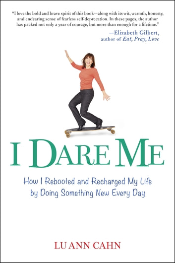 I Dare Me - How I Rebooted and Recharged My Life by Doing Something New Every Day ebook by Lu Ann Cahn