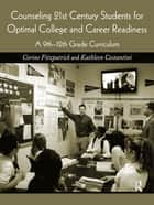 Counseling 21st Century Students for Optimal College and Career Readiness ebook by Corine Fitzpatrick,Kathleen Costantini
