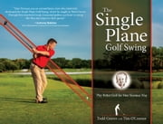 The Single Plane Golf Swing - Play Better Golf the Moe Norman Way ebook by Todd Graves,Tim O'Connor