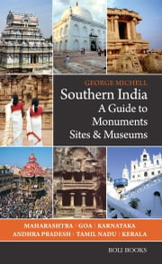 Southern India - A Guide to Monuments Sites & Museums ebook by George Michell
