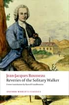 Reveries of the Solitary Walker eBook by Jean-Jacques Rousseau, Russell Goulbourne