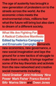 What We Are Fighting For - A Radical Collective Manifesto ebook by Federico Campagna,Emanuele Campiglio