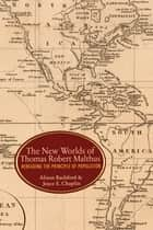 The New Worlds of Thomas Robert Malthus ebook by Alison Bashford,Joyce E. Chaplin