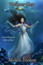 Fathoms Deep - Chest of Soul Prequel, #2 ebook by Michelle Erickson