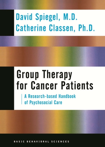 Group Therapy For Cancer Patients: A Research-based Handbook Of Psychosocial Care ekitaplar by David Spiegel,Catherine Classen