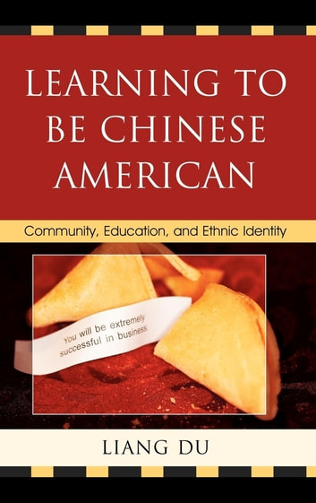 Learning to be Chinese American - Community, Education, and Ethnic Identity ebook by Liang Du