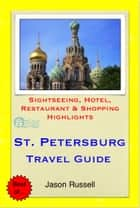 St. Petersburg, Russia Travel Guide - Sightseeing, Hotel, Restaurant & Shopping Highlights (Illustrated) ebook by Jason Russell