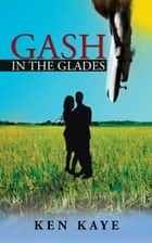 Gash in the Glades ebook by Ken Kaye
