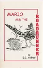 Mario and the Roadrunner ebook by E. G. Walker