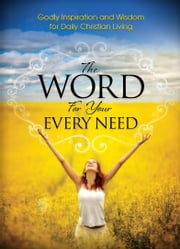 Word For Your Every Need - Godly Inspiration and Wisdom for Daily Christian Living ebook by House,Harrison